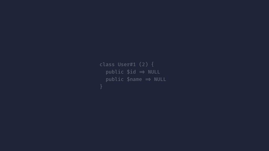 class User#1 (2) { public $id !=> NULL public $...
