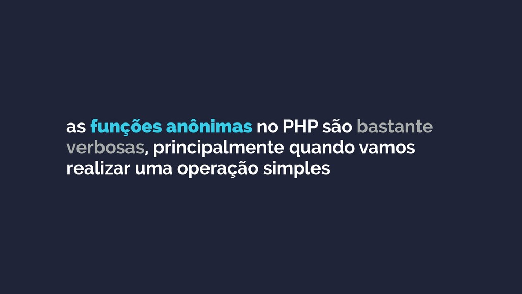 as funções anônimas no PHP são bastante verbosa...