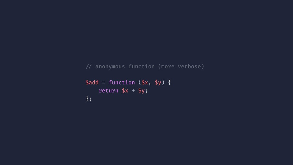 !// anonymous function (more verbose) $add = fu...