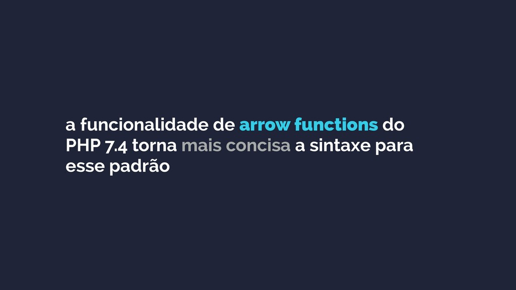 a funcionalidade de arrow functions do PHP 7.4 ...