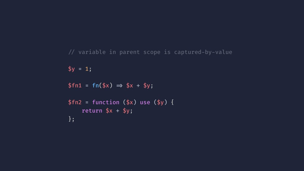 !// variable in parent scope is captured-by-val...