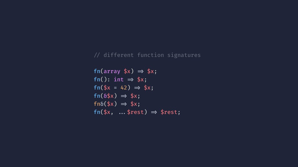 !// different function signatures fn(array $x) ...