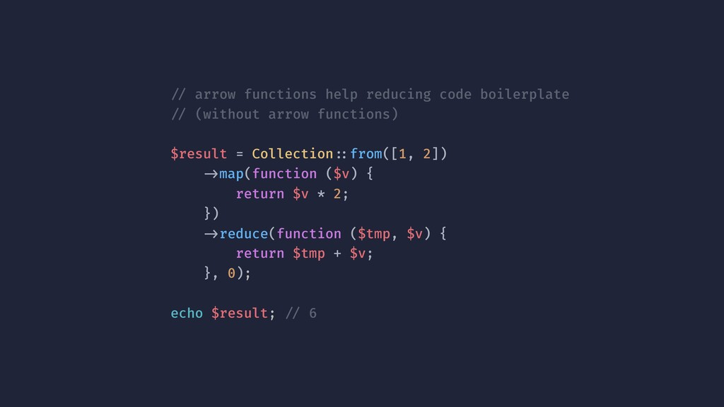 !// arrow functions help reducing code boilerpl...
