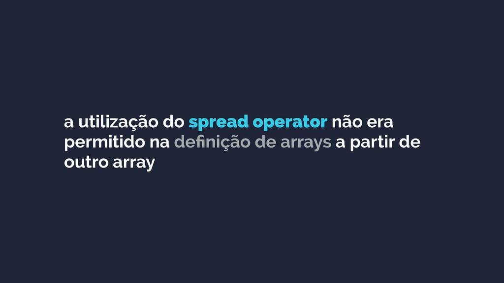 a utilização do spread operator não era permiti...
