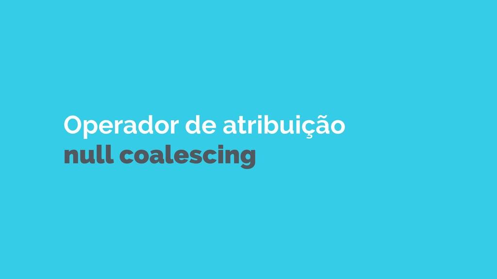 Operador de atribuição  null coalescing