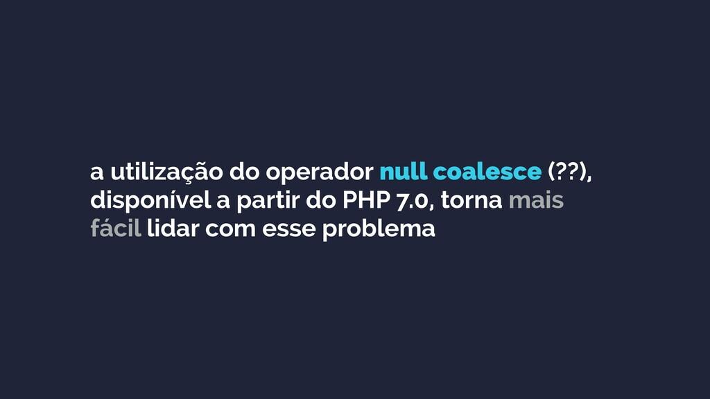 a utilização do operador null coalesce (??), di...