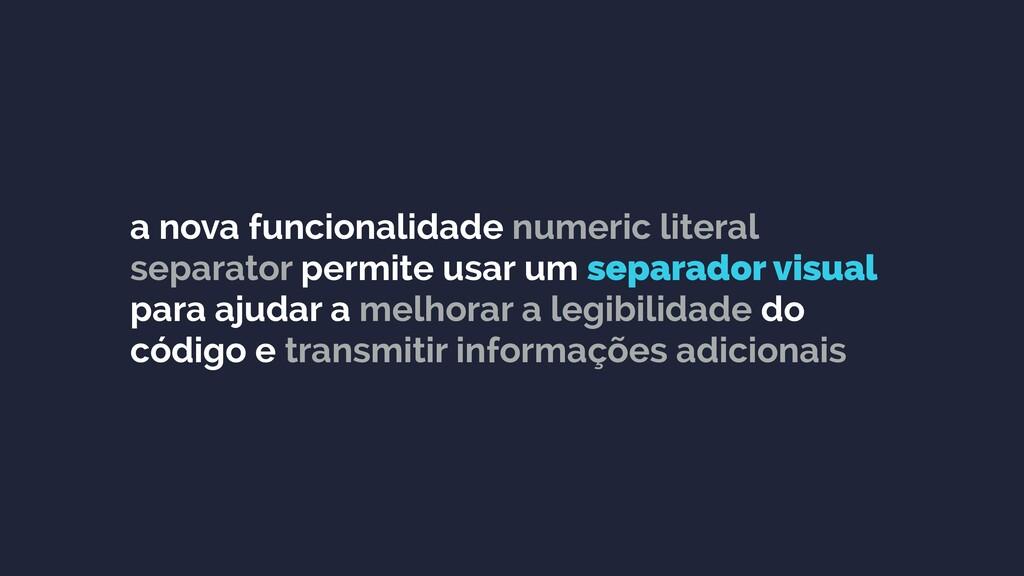 a nova funcionalidade numeric literal separator...