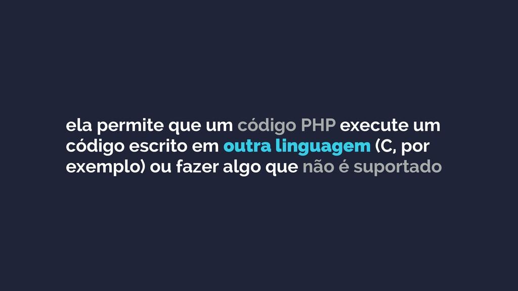 ela permite que um código PHP execute um código...