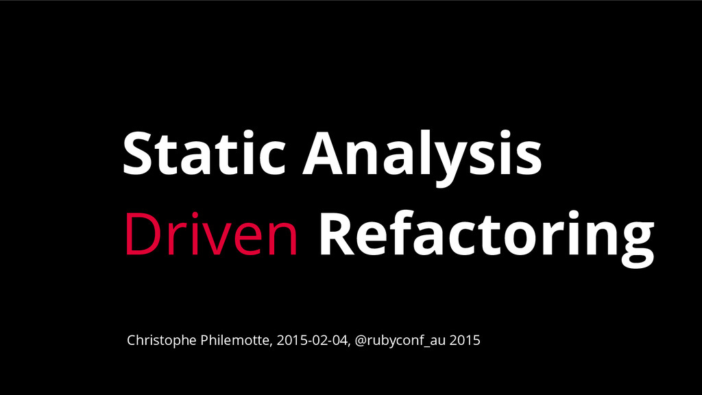 Static Analysis Driven Refactoring Christophe P...