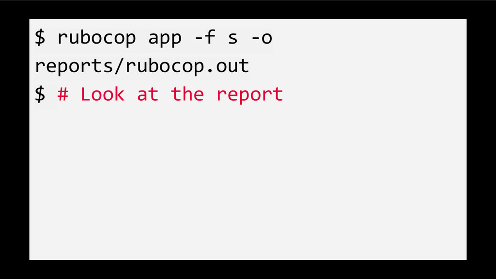 $ rubocop app -f s -o reports/rubocop.out $ # L...