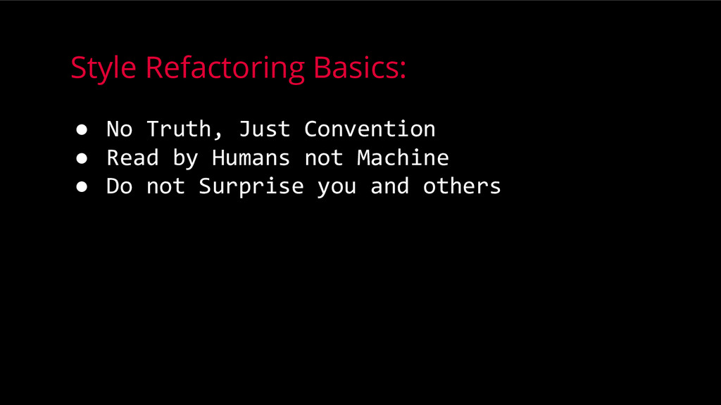 Style Refactoring Basics: ● No Truth, Just Conv...
