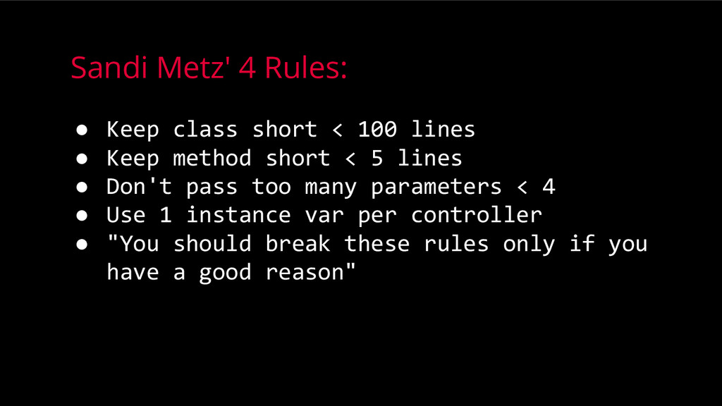 Sandi Metz' 4 Rules: ● Keep class short < 100 l...