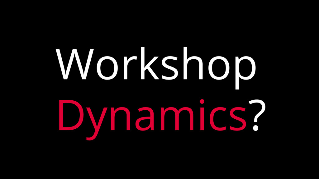 Workshop Dynamics?