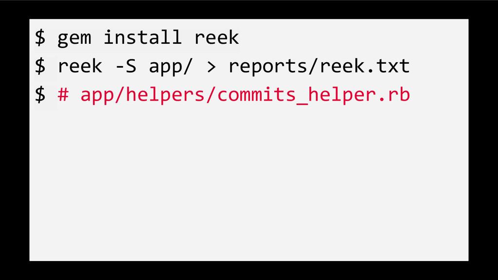$ gem install reek $ reek -S app/ > reports/ree...