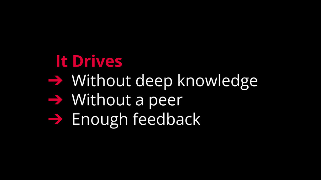It Drives ➔ Without deep knowledge ➔ Without a ...