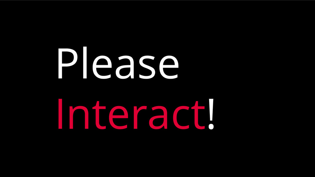 Please Interact!