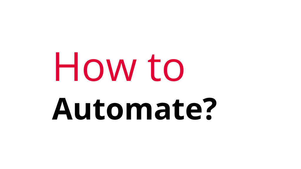 How to Automate?