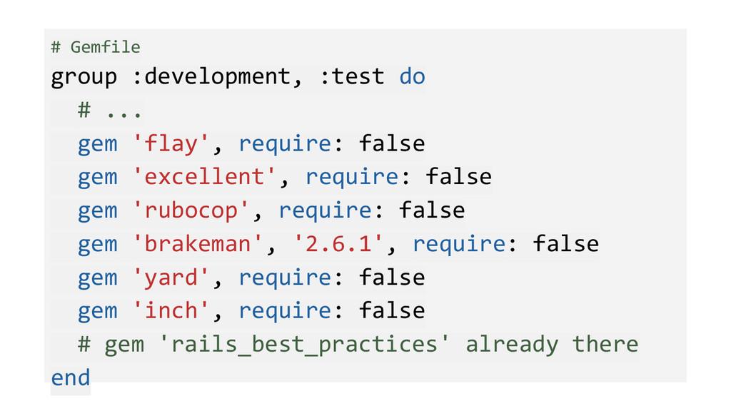 # Gemfile group :development, :test do # ... ge...