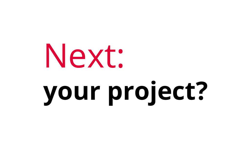 Next: your project?