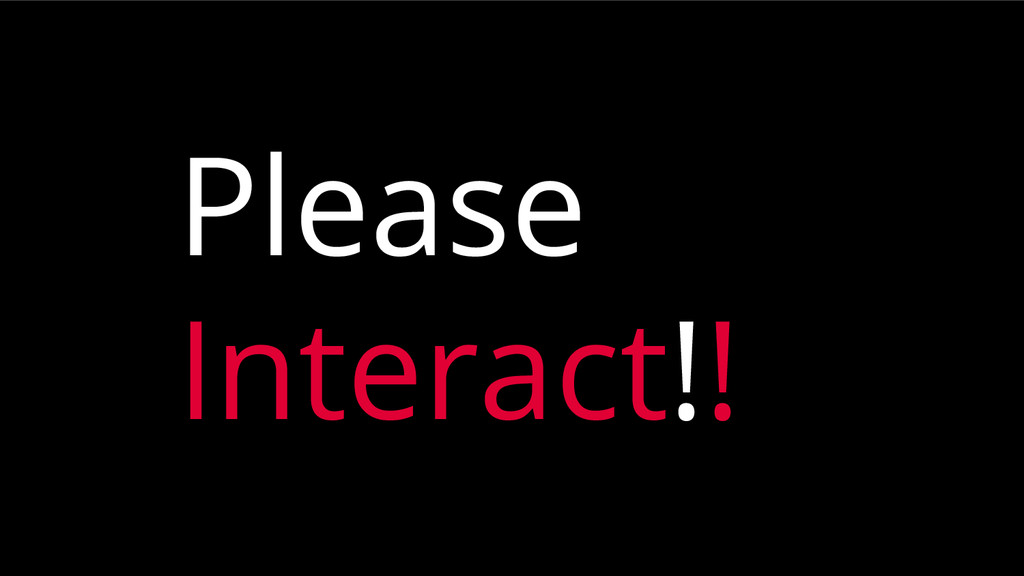 Please Interact!!