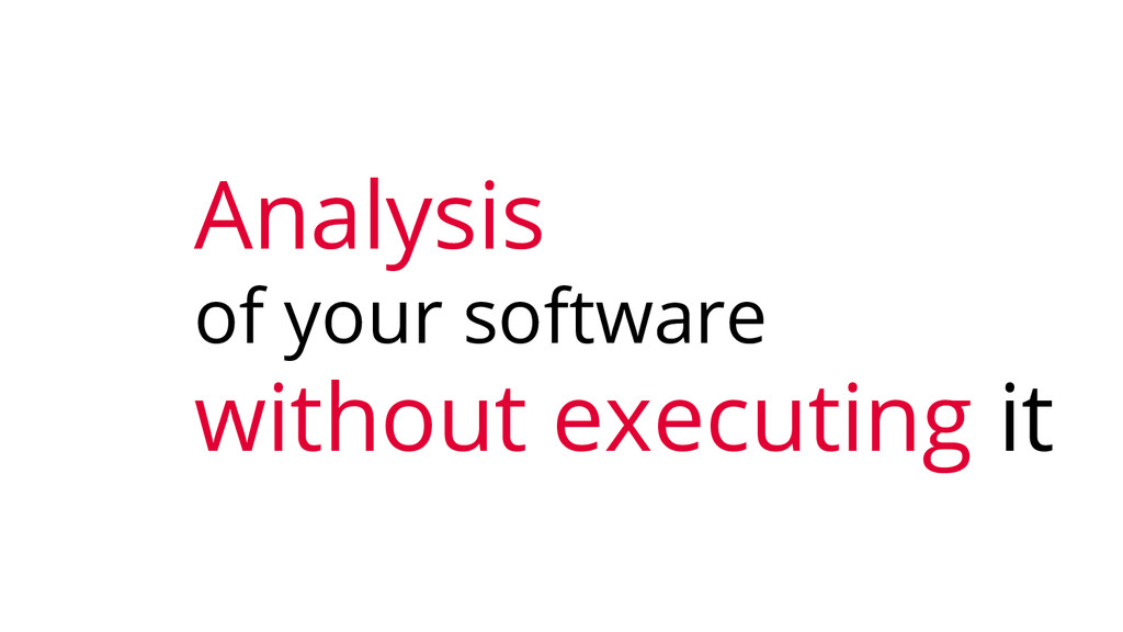 Analysis of your software without executing it