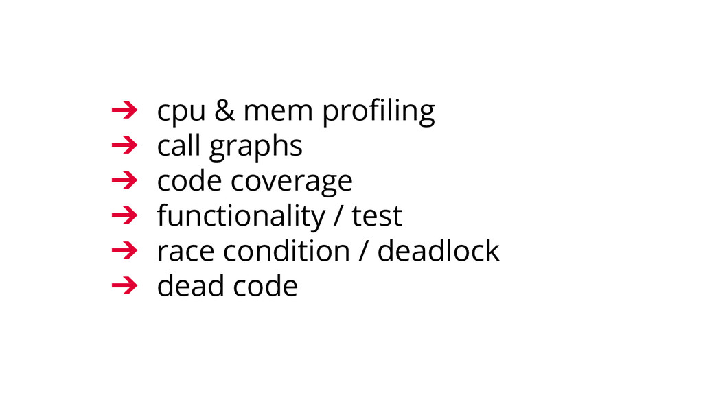 ➔ cpu & mem profiling ➔ call graphs ➔ code cove...