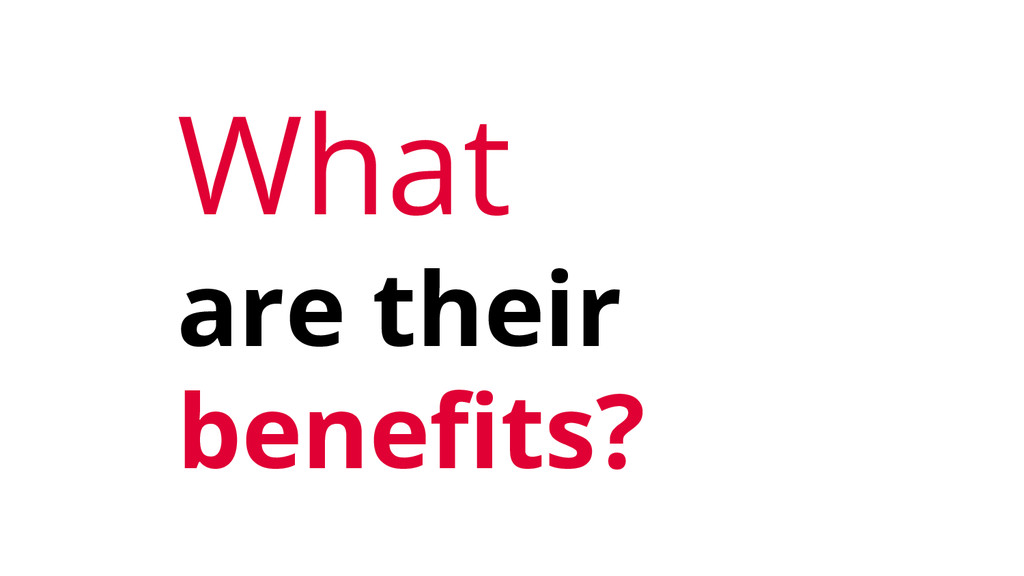 What are their benefits?