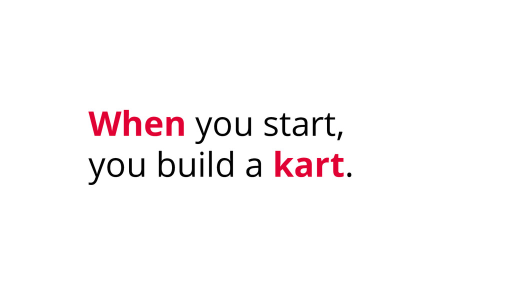 When you start, you build a kart.