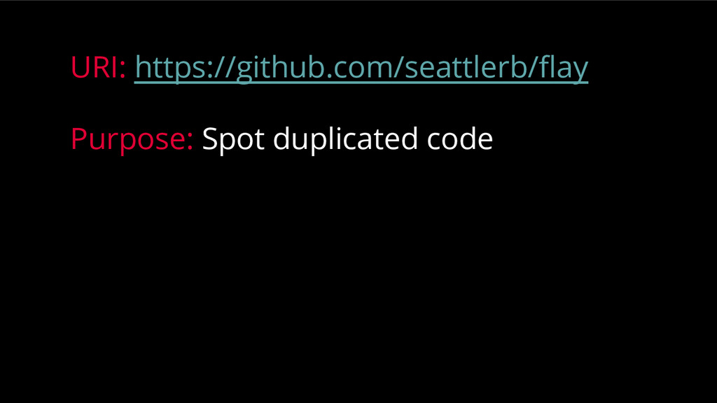 URI: https://github.com/seattlerb/flay Purpose:...