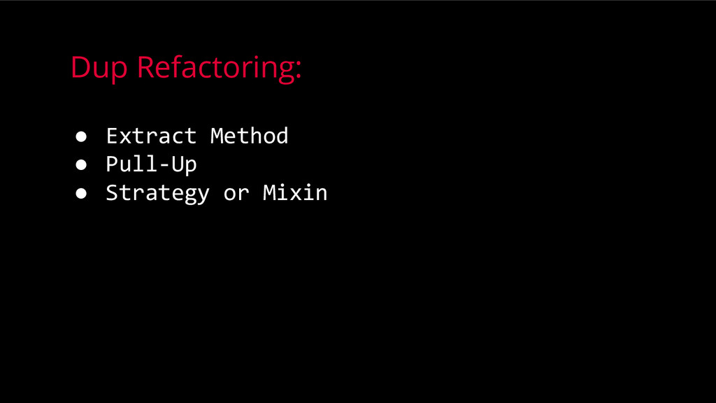 Dup Refactoring: ● Extract Method ● Pull-Up ● S...