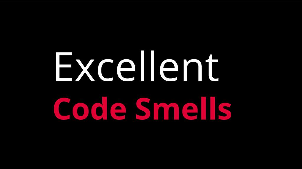 Excellent Code Smells