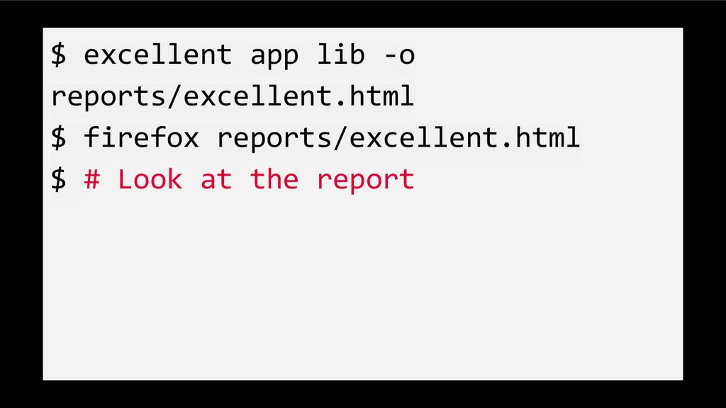 $ excellent app lib -o reports/excellent.html $...