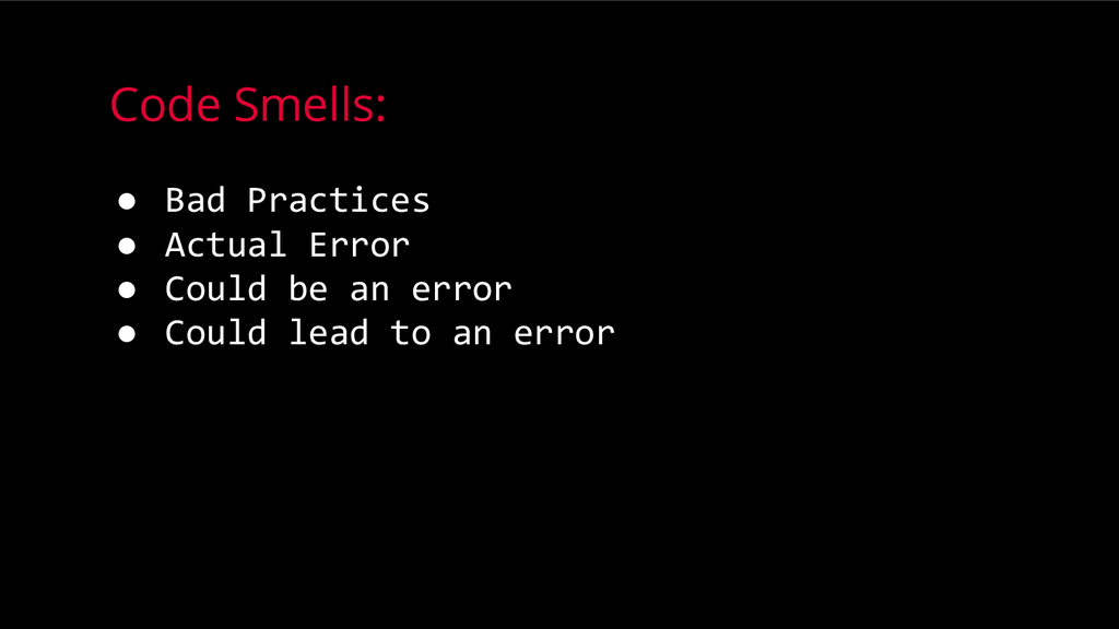 Code Smells: ● Bad Practices ● Actual Error ● C...
