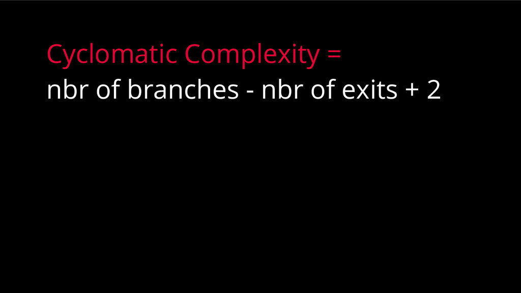 Cyclomatic Complexity = nbr of branches - nbr o...