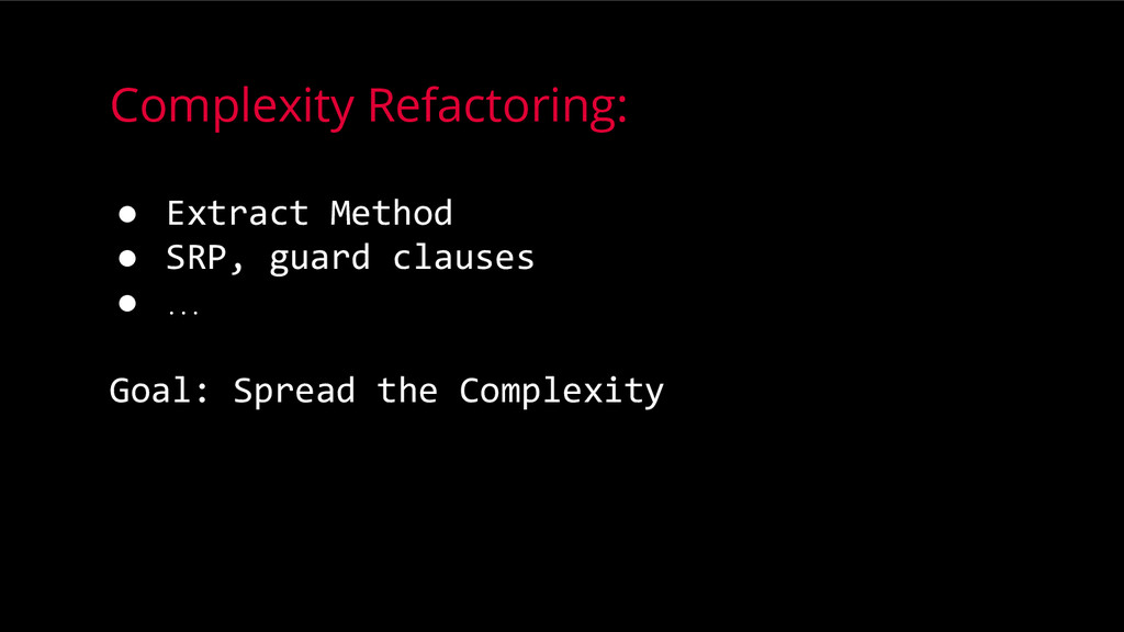 Complexity Refactoring: ● Extract Method ● SRP,...