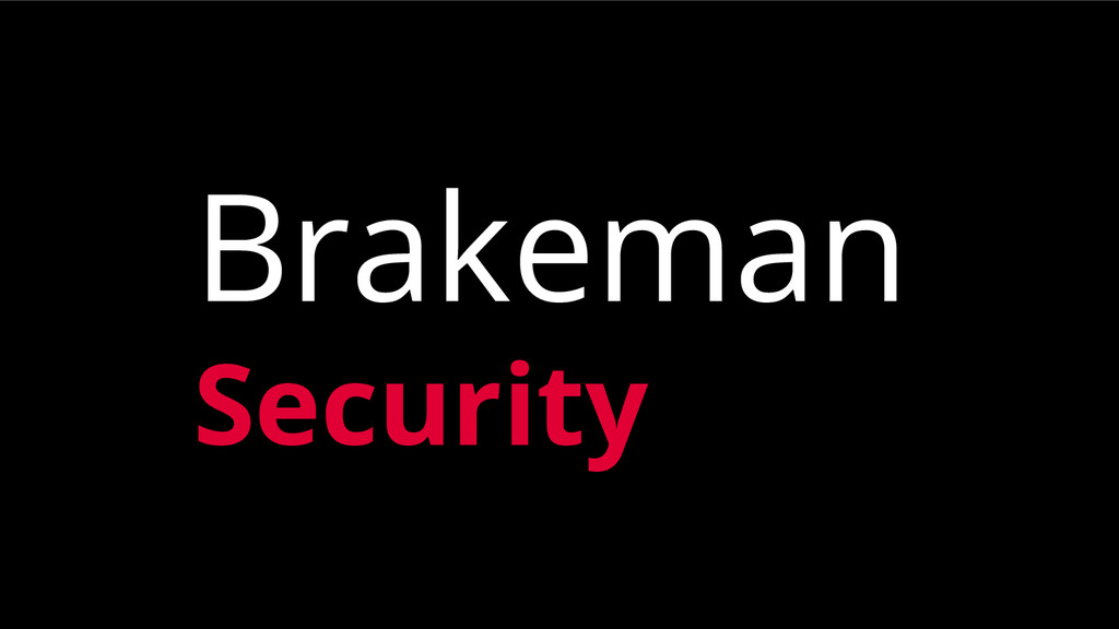 Brakeman Security