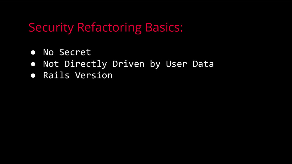 Security Refactoring Basics: ● No Secret ● Not ...