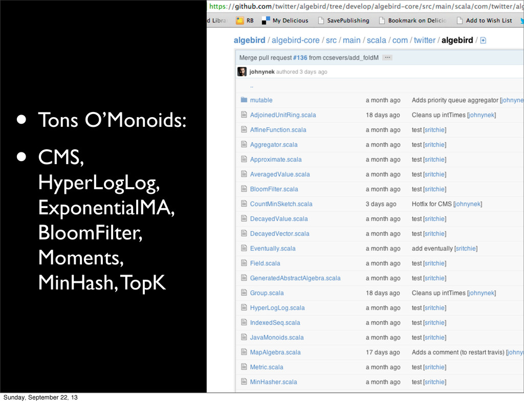 • Tons O'Monoids: • CMS, HyperLogLog, Exponenti...