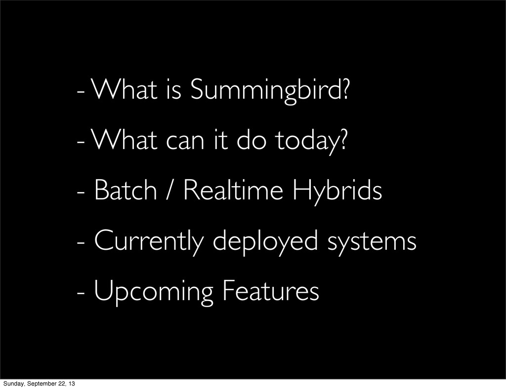 - What is Summingbird? - What can it do today? ...