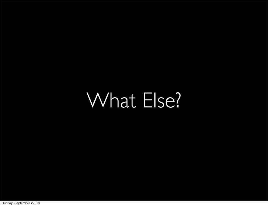 What Else? Sunday, September 22, 13