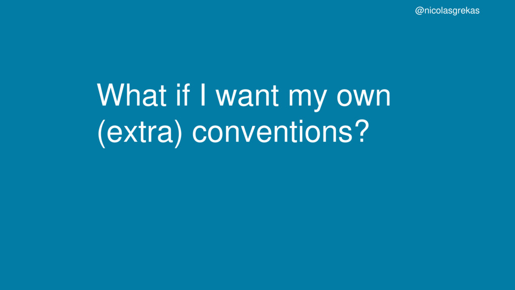 What if I want my own (extra) conventions? @nic...