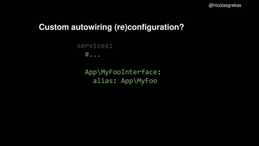 @nicolasgrekas Custom autowiring (re)configurat...