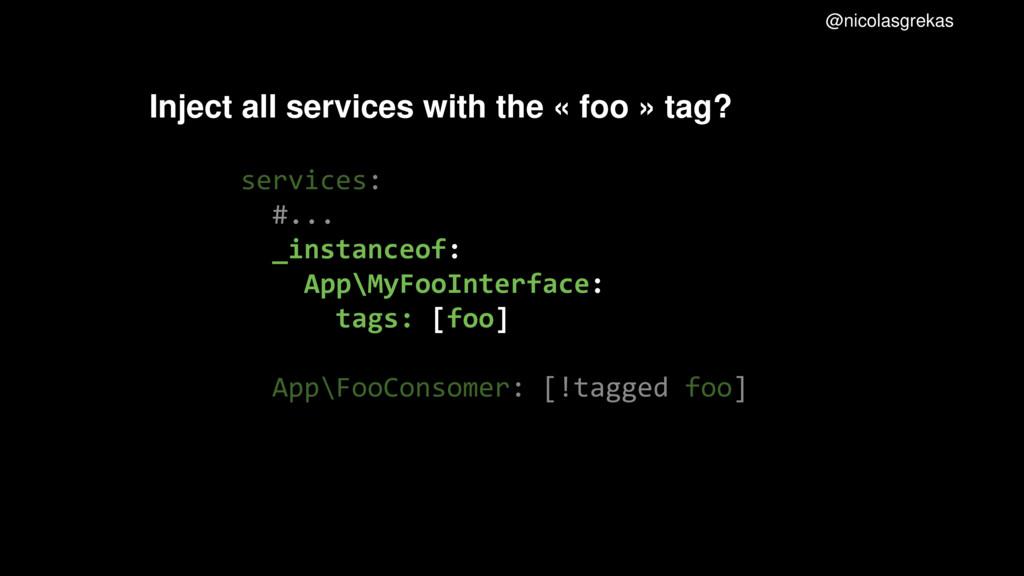 services: #... _instanceof: App\MyFooInterface:...