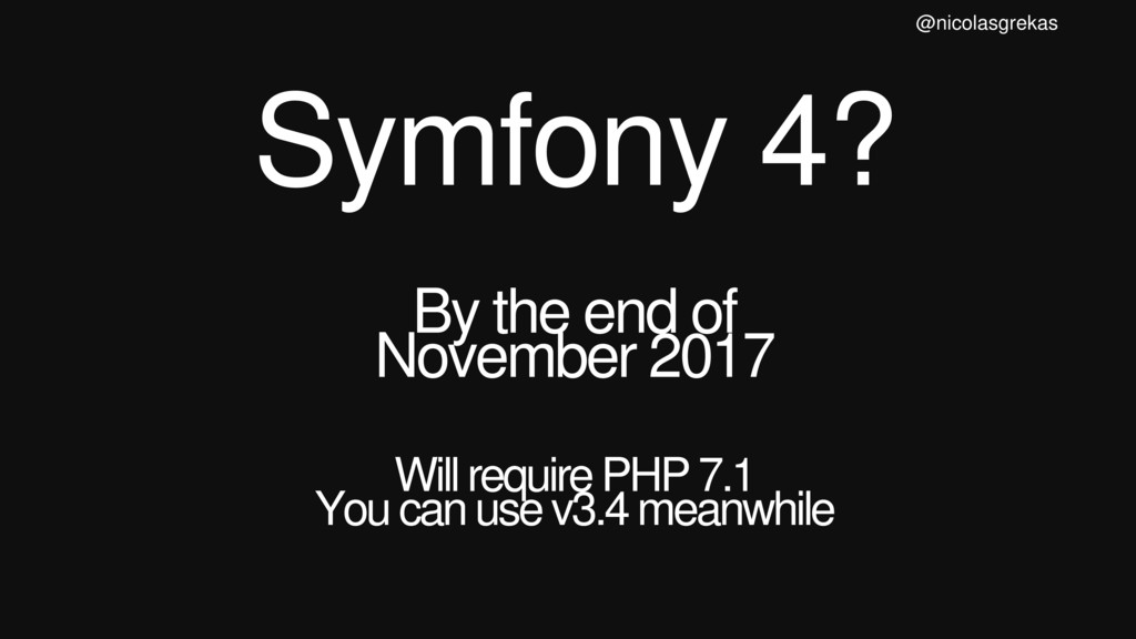 Symfony 4? By the end of November 2017 Will req...