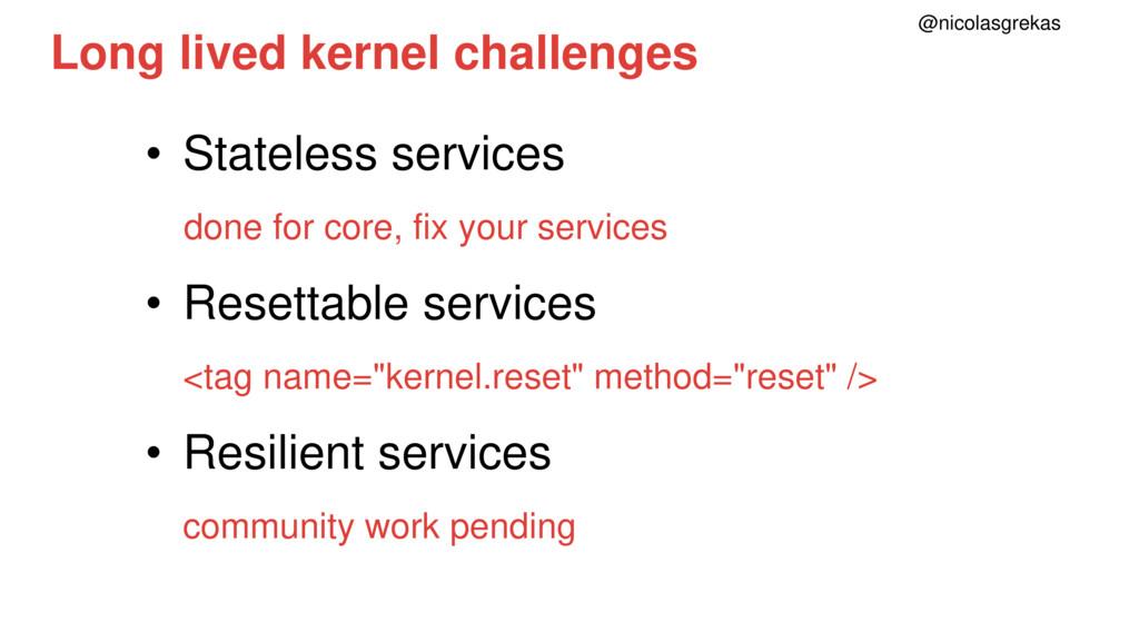 Long lived kernel challenges • Stateless servic...