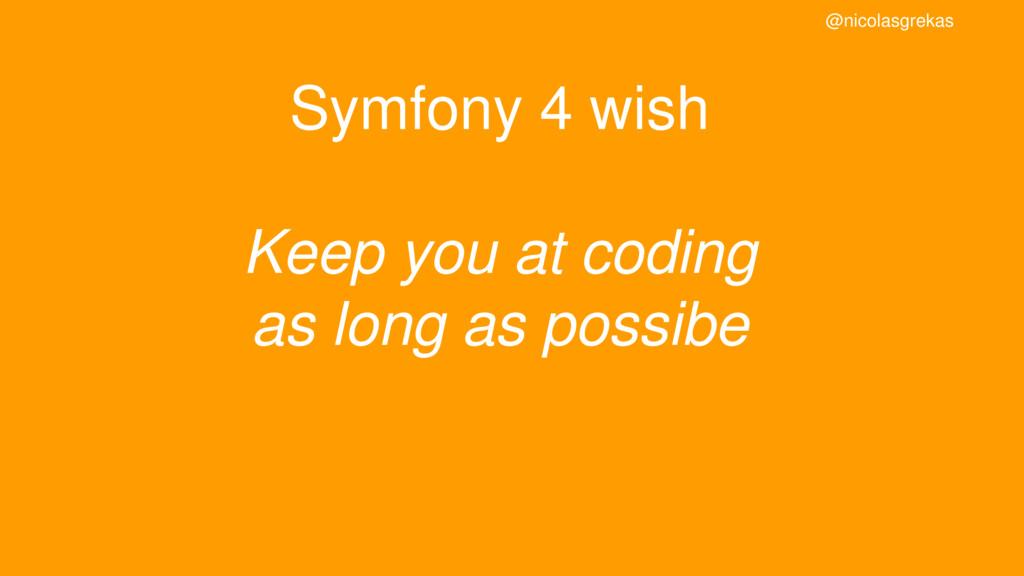 Symfony 4 wish Keep you at coding as long as po...