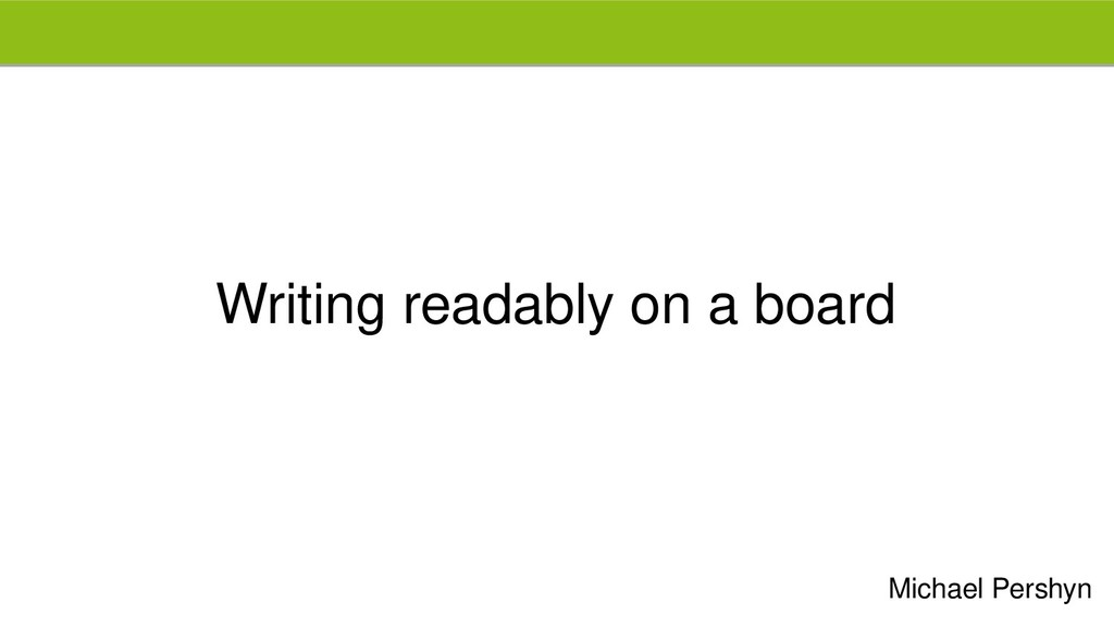 Writing readably on a board Michael Pershyn