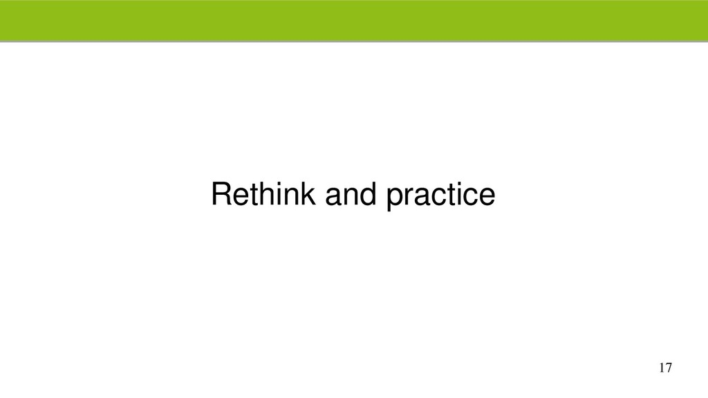 17 Rethink and practice
