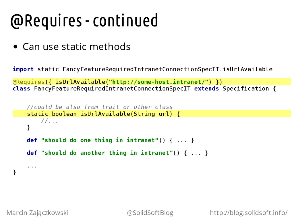 @Requires - continued Can use static methods i ...