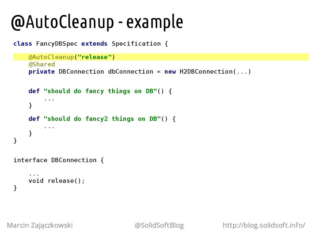 @AutoCleanup - example c l a s s F a n c y D B ...